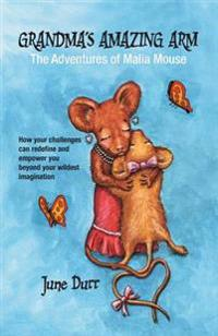 Grandma's Amazing Arm: The Adventures of Malia Mouse