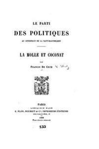 Le Parti Des Politiques Au Lendemain de La Saint-Barthelemy, La Molle Et Coconat