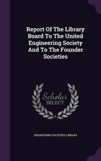 Report of the Library Board to the United Engineering Society and to the Founder Societies