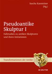 Fallstudien Zu Antiken Skulpturen Und Ihren Imitationen