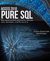 Access 2010 Pure SQL: Real Power-Packed Solutions for Business Users, Developers, and the Rest of Us