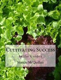 Cultivating Success: In the Garden