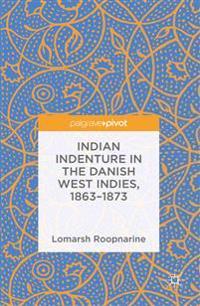 Indian Indenture in the Danish West Indies 1863-1873