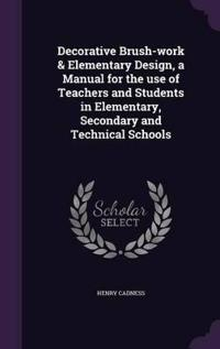 Decorative Brush-Work & Elementary Design, a Manual for the Use of Teachers and Students in Elementary, Secondary and Technical Schools