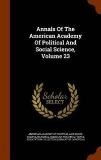Annals of the American Academy of Political and Social Science, Volume 23