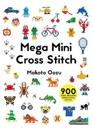 Mega Mini Cross Stitch: 900 Super Awesome Cross Stitch Motifs