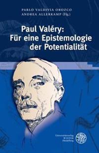 Paul Valery: Fur Eine Epistemologie Der Potentialitat