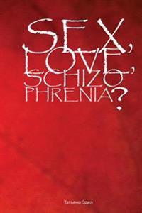 Seks, Lyubov, Shizofreniya