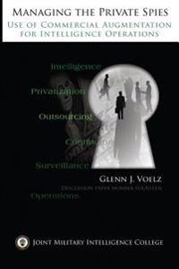 Managing the Private Spies: The Use of Commercial Augmentation for Intelligence Operations