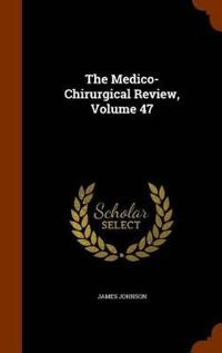 The Medico-Chirurgical Review, Volume 47