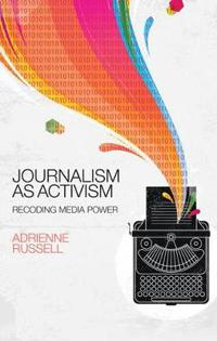 Journalism as Activism: Recoding Media Power