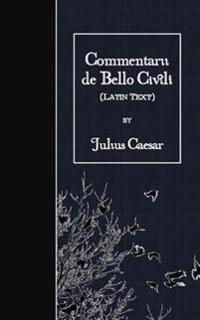 Commentarii de Bello Civili: Latin Text