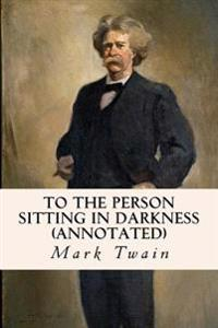 To the Person Sitting in Darkness (Annotated)