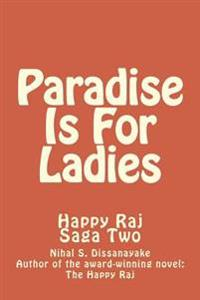 Paradise Is for Ladies: Happy Raj Saga Two