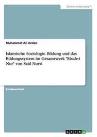 Islamische Soziologie. Bildung Und Das Bildungssystem Im Gesamtwerk -Risale-I Nur- Von Said Nursi