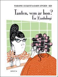 Tanten, vem är hon?: en (t)antologi