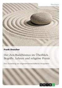 Der Zen-Buddhismus Im Uberblick. Begriffe, Lehren Und Religiose Praxis