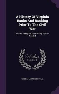 A History of Virginia Banks and Banking Prior to the Civil War