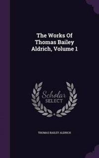 The Works of Thomas Bailey Aldrich, Volume 1
