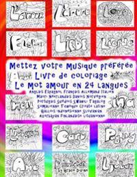 Mettez Votre Musique Preferee Livre de Coloriage Le Mot Amour En 24 Langues: Anglais Espagnol Francais Allemand Italien Maori Neerlandais Danois Norve