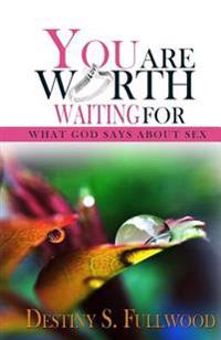 You Are Worth Waiting for: What God Says about Sex