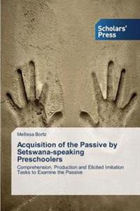 Acquisition of the Passive by Setswana-Speaking Preschoolers