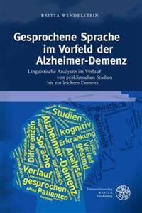 Gesprochene Sprache Im Vorfeld Der Alzheimer-Demenz: Linguistische Analysen Im Verlauf Von Praklinischen Stadien Bis Zur Leichten Demenz