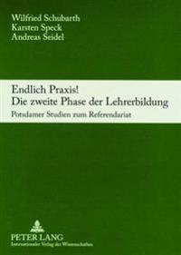 Endlich Praxis! Die Zweite Phase Der Lehrerbildung: Potsdamer Studien Zum Referendariat