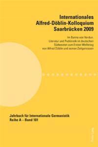 Internationales Alfred-Doeblin-Kolloquium Saarbruecken 2009: Im Banne Von Verdun. Literatur Und Publizistik Im Deutschen Suedwesten Zum Ersten Weltkri