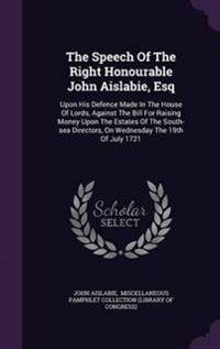 The Speech of the Right Honourable John Aislabie, Esq