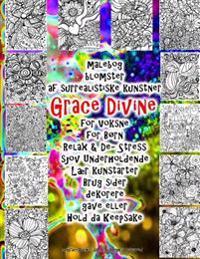 Malebog Blomster AF Surrealistiske Kunstner Grace Divine for Voksne for Børn Relax & De- Stress Sjov Underholdende Lær Kunstarter Brug Sider Dekorere