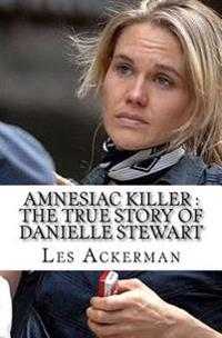 Amnesiac Killer: The True Story of Danielle Stewart