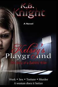 Kelsey's Playground: The Story of a Sadistic Killer