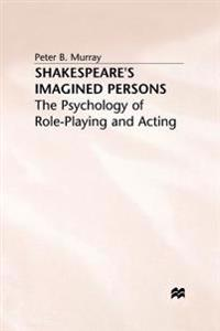 Shakespeare's Imagined Persons: The Psychology of Role-Playing and Acting