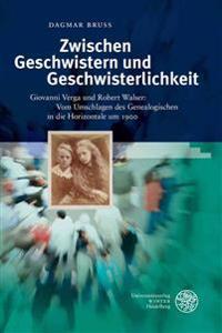 Zwischen Geschwistern Und Geschwisterlichkeit: Giovanni Verga Und Robert Walser: Vom Umschlagen Des Genealogischen in Die Horizontale Um 1900