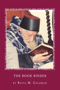 The Bookbinder: A Personal Journey with the Tsaddik Rabbi Yitzhak Kaduri
