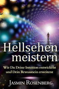Hellsehen Meistern: Wie Du Deine Intuition Entwickelst Und Dein Bewusstsein Erweiterst