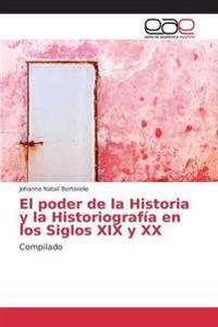 El Poder de La Historia y La Historiografia En Los Siglos XIX y XX