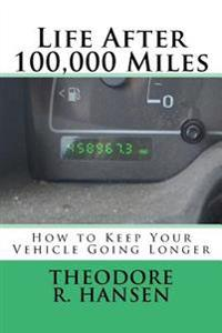 Life After 100,000 Miles: How to Keep Your Vehicle Going Longer