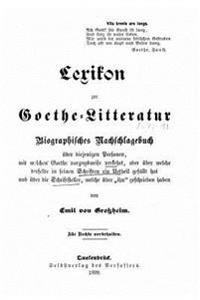 Lexikon Zur Goethelitteratur Biographisches Nachschlagebuch Uber Diejenigen Personen, Mit Welchen Goethe Vorzugsweise Verkehrt, Oder Uber Welche Derse