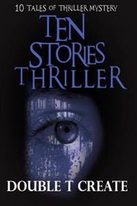 Ten Stories Thriller: 10 Tales of Thriller Mystery (Thriller Suspense Crime Murder Psychology Fiction)Series: Police Procedurals Short Story