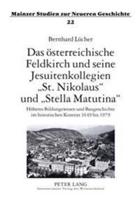 Das Oesterreichische Feldkirch Und Seine Jesuitenkollegien St. Nikolaus Und Stella Matutina: Hoeheres Bildungswesen Und Baugeschichte Im Historischen