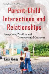 Parent-child interactions & relationships - perceptions, practices & develo