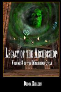 Legacy of the Archbishop: Volume 3 in the Myrridian Cycle