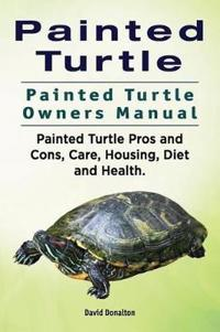 Painted Turtle. Painted Turtle Owners Manual. Painted Turtle Pros and Cons, Care, Housing, Diet and Health.