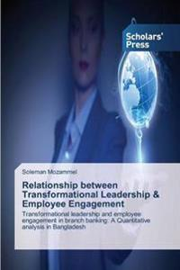 Relationship Between Transformational Leadership & Employee Engagement