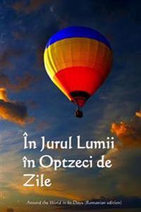 In Jurul Lumii in Optzeci de Zile: Around the World in 80 Days (Romanian Edition)