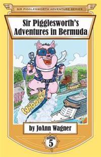 Sir Pigglesworth's Adventures in Bermuda - Joann Wagner - böcker (9781680550757)     Bokhandel