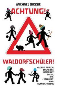 Achtung! Waldorfschueler!: Kreativ, Analog, Bio, Engagiert, Sozial, Integriert: Vollkorn Und Kompostierbar.