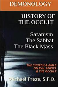 Demonology History of the Occult Satanism the Sabbat the Black Mass: The Church